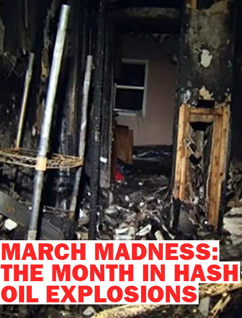 March Madness: This Month in Hash Oil Explosions