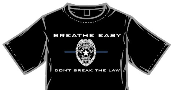 "Cop Designs ""Breathe Easy, Don't Break the Law"" T-Shirts"